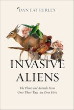 Invasive Aliens: The Plants and Animals From Over There That Are Over Here Hardcover  by Dan Eatherley
