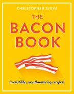 The Bacon Book: Irresistible, mouthwatering recipes! Hardcover  by Christopher Sjuve