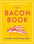 The Bacon Book: Irresistible, mouthwatering recipes! eBook  by Christopher Sjuve