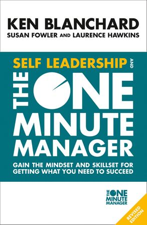 Cover image - Self Leadership and the One Minute Manager: Gain the mindset and skillset for getting what you need to succeed