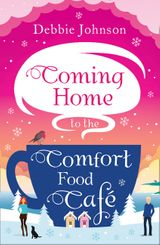 Coming Home to the Comfort Food Café: The only heart-warming feel-good novel you need in 2017!