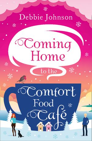 Coming Home to the Comfort Food Café: The only heart-warming feel-good novel you need! book image