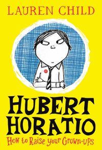 how-to-raise-your-grown-ups-hubert-horatio-book-1
