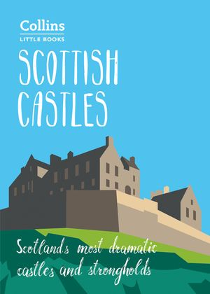 Scottish Castles: Scotland's most dramatic castles and strongholds (Collins Little Books) book image