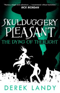 the-dying-of-the-light-skulduggery-pleasant-book-9