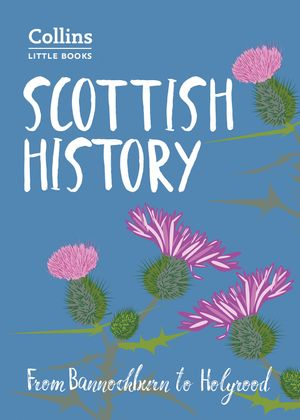Scottish History: From Bannockburn to Holyrood (Collins Little Books) book image
