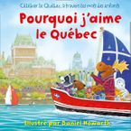 Pourquoi J'aime Le Québec Board book  by Daniel Howarth
