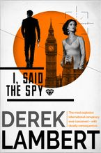 I, Said the Spy eBook DGO by Derek Lambert
