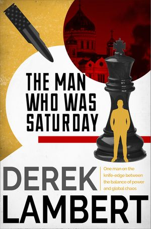 The Man Who Was Saturday: The Cold War Spy Thriller book image