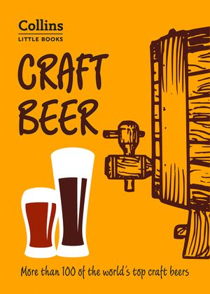 Craft Beer: More than 100 of the world's top craft beers (Collins Little Books) book image