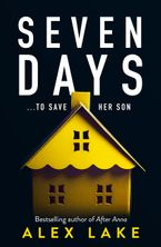 Seven Days: The gripping psychological crime suspense thriller you won't be able to put down from a Top Ten Sunday Times bestselling author eBook  by Alex Lake
