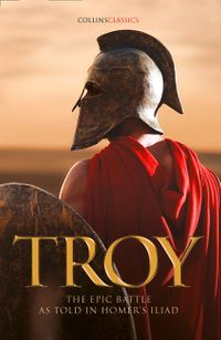 troy-the-epic-battle-as-told-in-homers-iliad-collins-classics