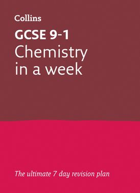 GCSE 9-1 Chemistry In A Week: For the 2020 Autumn & 2021 Summer Exams (Collins GCSE Grade 9-1 Revision)