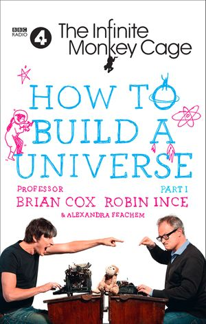 The Infinite Monkey Cage – How to Build a Universe book image