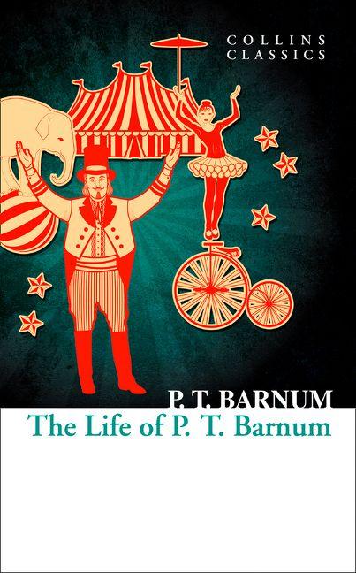 The Life of P T  Barnum (Collins Classics) - P T  Barnum
