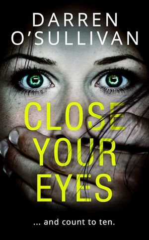 Close Your Eyes: A gripping psychological thriller with a killer twist! book image