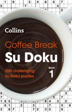 Coffee Break Su Doku Book 1: 200 challenging Su Doku puzzles (Collins Su Doku) Paperback  by Collins Puzzles