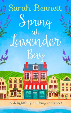 Spring at Lavender Bay: A delightfully uplifting holiday romance for 2018! (Lavender Bay, Book 1) book image