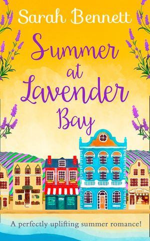 Summer at Lavender Bay: A fabulously feel-good summer romance perfect for taking on holiday! (Lavender Bay, Book 2) book image