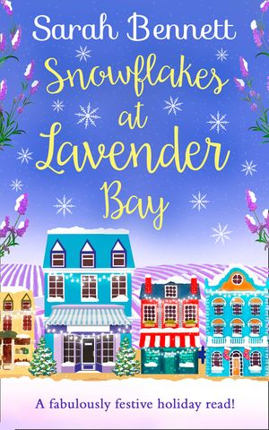 Snowflakes at Lavender Bay: A perfectly uplifting 2018 Christmas read from bestseller Sarah Bennett! (Lavender Bay, Book 3) book image