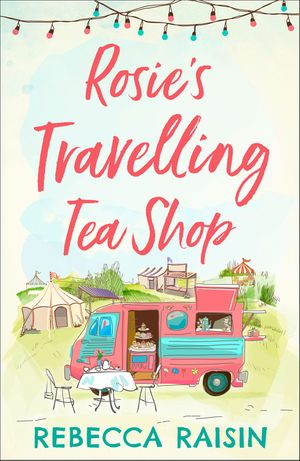 Rosie's Travelling Tea Shop: An absolutely perfect laugh out loud romantic comedy book image