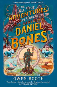 the-all-true-adventures-and-rare-education-of-the-daredevil-daniel-bones