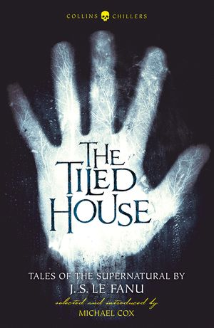 The Tiled House: Tales of Terror by J. S. Le Fanu (Collins Chillers) book image