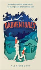 Dadventures: Amazing Outdoor Adventures for Daring Dads and Fearless Kids Hardcover  by Alex Gregory