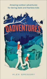 dadventures-amazing-outdoor-adventures-for-daring-dads-and-fearless-kids