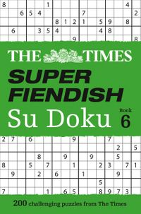 the-times-super-fiendish-su-doku-book-6-200-challenging-puzzles-from-the-times