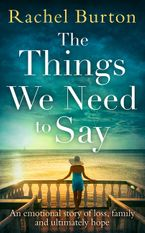 The Things We Need to Say: An emotional, uplifting story of grief and hope from bestselling author Rachel Burton