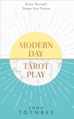 Modern Day Tarot Play: How to use the cards to be a winner at life