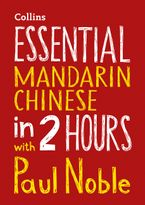 Essential Mandarin Chinese in 2 hours with Paul Noble: Mandarin Chinese Made Easy with Your Bestselling Language Coach