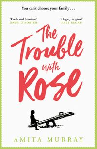 the-trouble-with-rose-the-most-hilarious-and-heartwarming-new-read-for-2019-that-will-make-you-laugh-and-cry