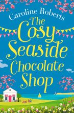 The Cosy Seaside Chocolate Shop: The perfect heartwarming summer escape from the Kindle bestselling author