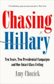 chasing-hillary-ten-years-two-presidential-campaigns-and-one-intact-glass-ceiling