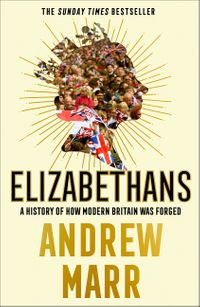 elizabethans-a-history-of-how-modern-britain-was-forged
