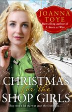 Christmas for the Shop Girls: Festive and heart warming – the new WW2 wartime saga in the uplifting historical fiction series (The Shop Girls, Book 4)