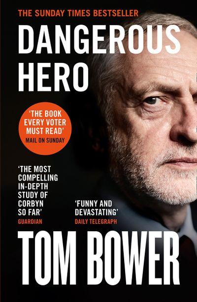 Dangerous Hero: Corbyn's Ruthless Plot for Power
