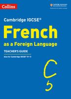 Cambridge IGCSE™ French Teacher's Guide (Collins Cambridge IGCSE™)