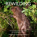 Rewilding: Real Life Stories of Returning British and Irish Wildlife to Balance Paperback  by David Woodfall