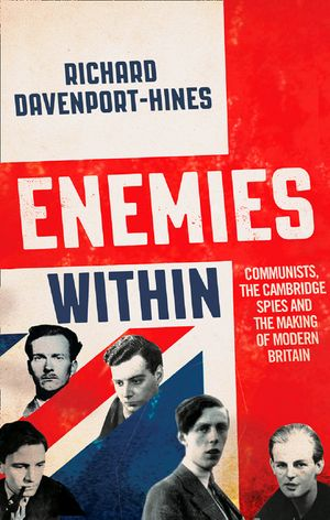 Enemies Within: Communists, the Cambridge Spies and the Making of Modern Britain book image