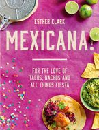 Mexicana!: For the Love of Tacos, Nachos and All Things Fiesta Hardcover  by Esther Clark