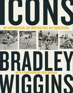 Icons: My Inspiration. My Motivation. My Obsession. Hardcover  by Bradley Wiggins