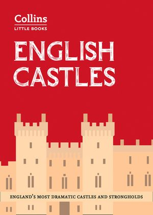 English Castles: England's most dramatic castles and strongholds (Collins Little Books) book image