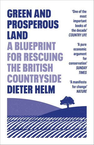 Green and Prosperous Land: A Blueprint for Rescuing the British Countryside book image