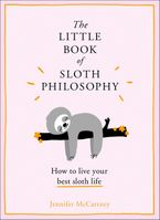 The Little Book of Sloth Philosophy (The Little Animal Philosophy Books) eBook  by Jennifer McCartney