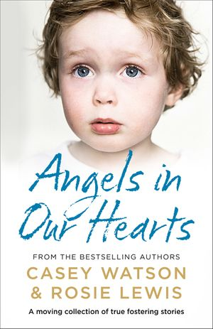 Angels in Our Hearts: A moving collection of true fostering stories book image