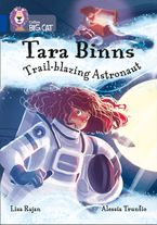 Tara Binns: Trail-blazing Astronaut: Band 16/Sapphire (Collins Big Cat)