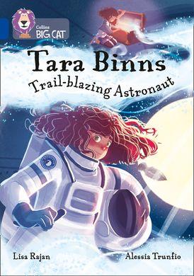 Tara Binns: Trail-blazing Astronaut: Band 16/Sapphire (Collins Big Cat)